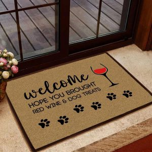 Welcomne hope you brought red wine and dog treats doormat