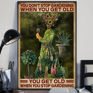 You dont stop gardening when you get old you get old when you stop gardening poster