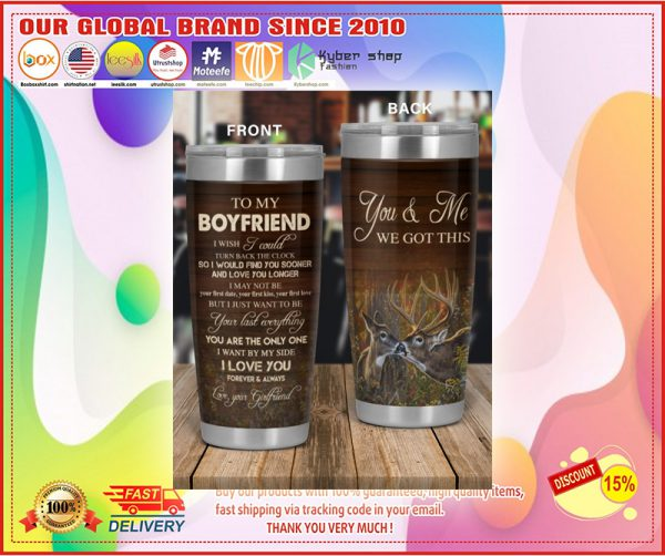 Deer hunting To my boyfriend you and me we got this tumbler