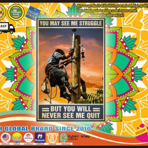 Lineman you may see me struggle but you will never see me quit poster
