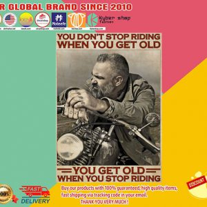 Motorcycle you dont stop riding when you get old you get old when you stop riding poster