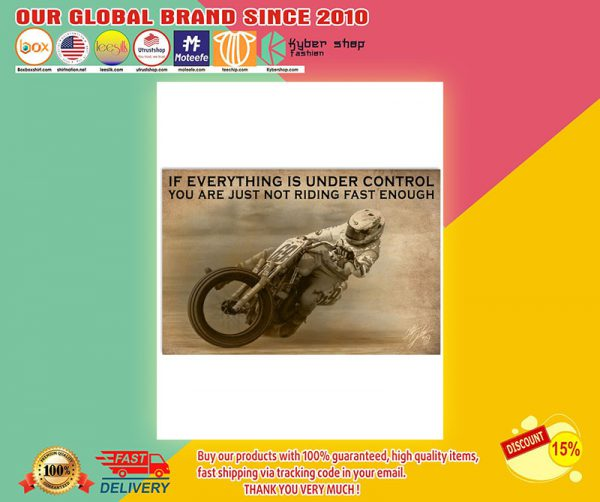 Racing Motorbike If everything is under control you are just not rising fast enough poster2