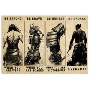 Samurai be strong when you are weak be brave when you are scared poster