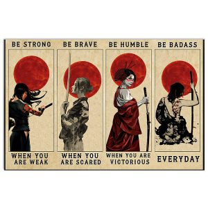 Samurai girl be strong when you are weak be brave when you are scaredbe badass everyday poster