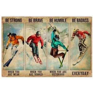 Skiing be strong when you weak be brave when you are scared poster