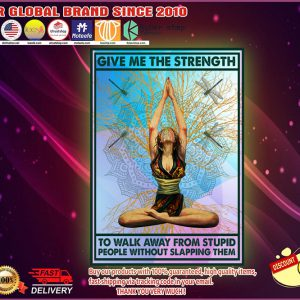 Yoga girl give me the strength to walk away from stupid people without slapping them poster