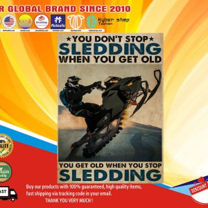 You dont stop Sledding when you get old you get old when you stop Sledding poster