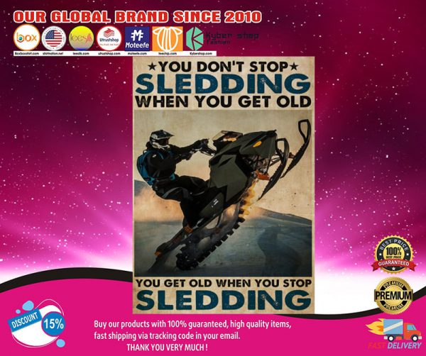 You don't stop Sledding when you get old you get old when you stop Sledding poster2