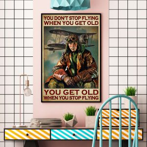You dont stop flying when you get old you get old when you stop flying poster