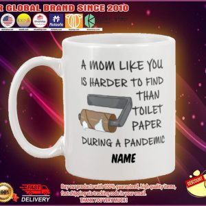 A mom like you is harder to find than toilet paper during a pandemic mug