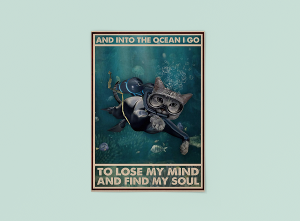 Cat and into the ocean I go to lose my mind and find my soul poster