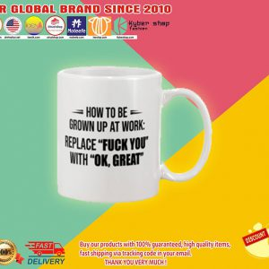 How to be grown up at work replace fuck you with ok great mug2