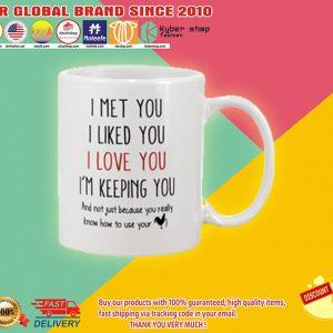 I met you I liked you I love you I'm keeping you mug2