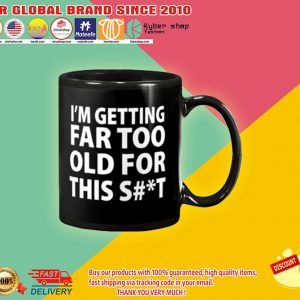 I'm getting far too old for this shit mug2