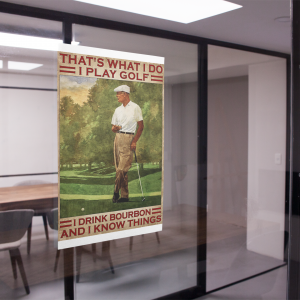 Thats what I do I play golf I drink bourbon and I know things poster