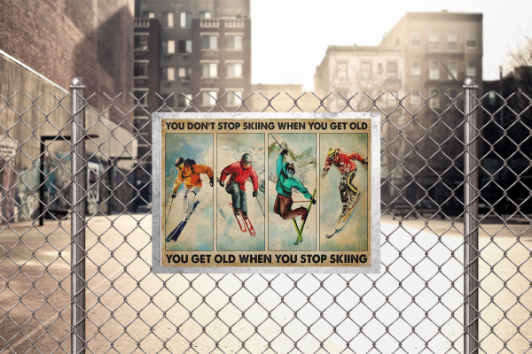 You dont stopp skiing when you get old you get old when you stop skiing poster