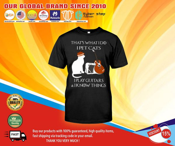 That's what I do I pet cats I play guitars and I know things shirt4