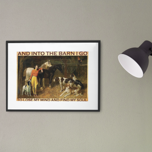 And into the barn I go to lose my mind and find my soul poster