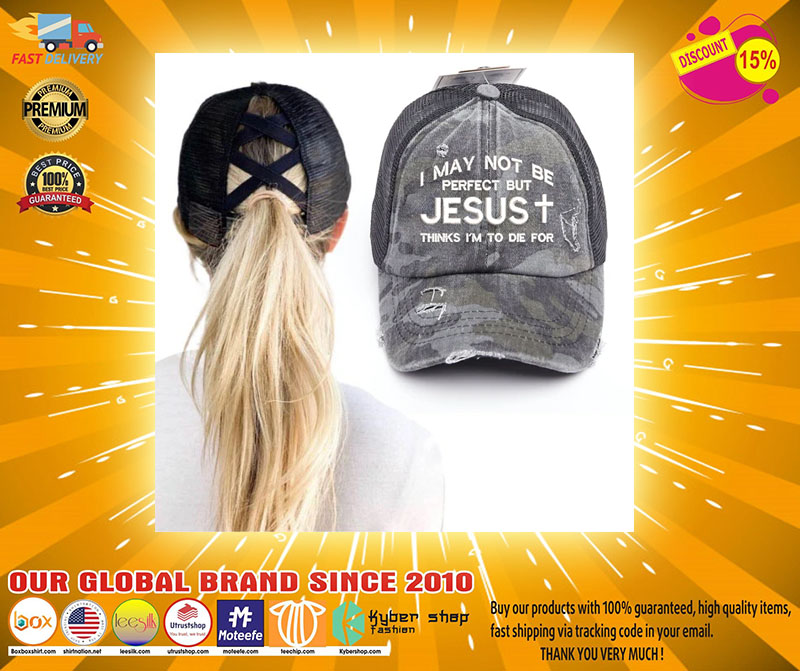 I may not be perfect but jesus thinks Im to die for black camo cap3