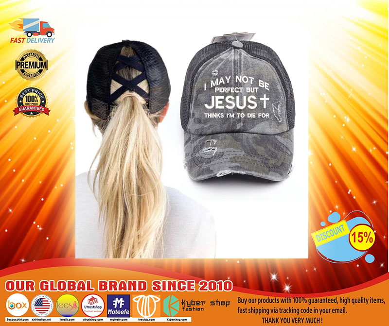 I may not be perfect but jesus thinks Im to die for black camo cap4