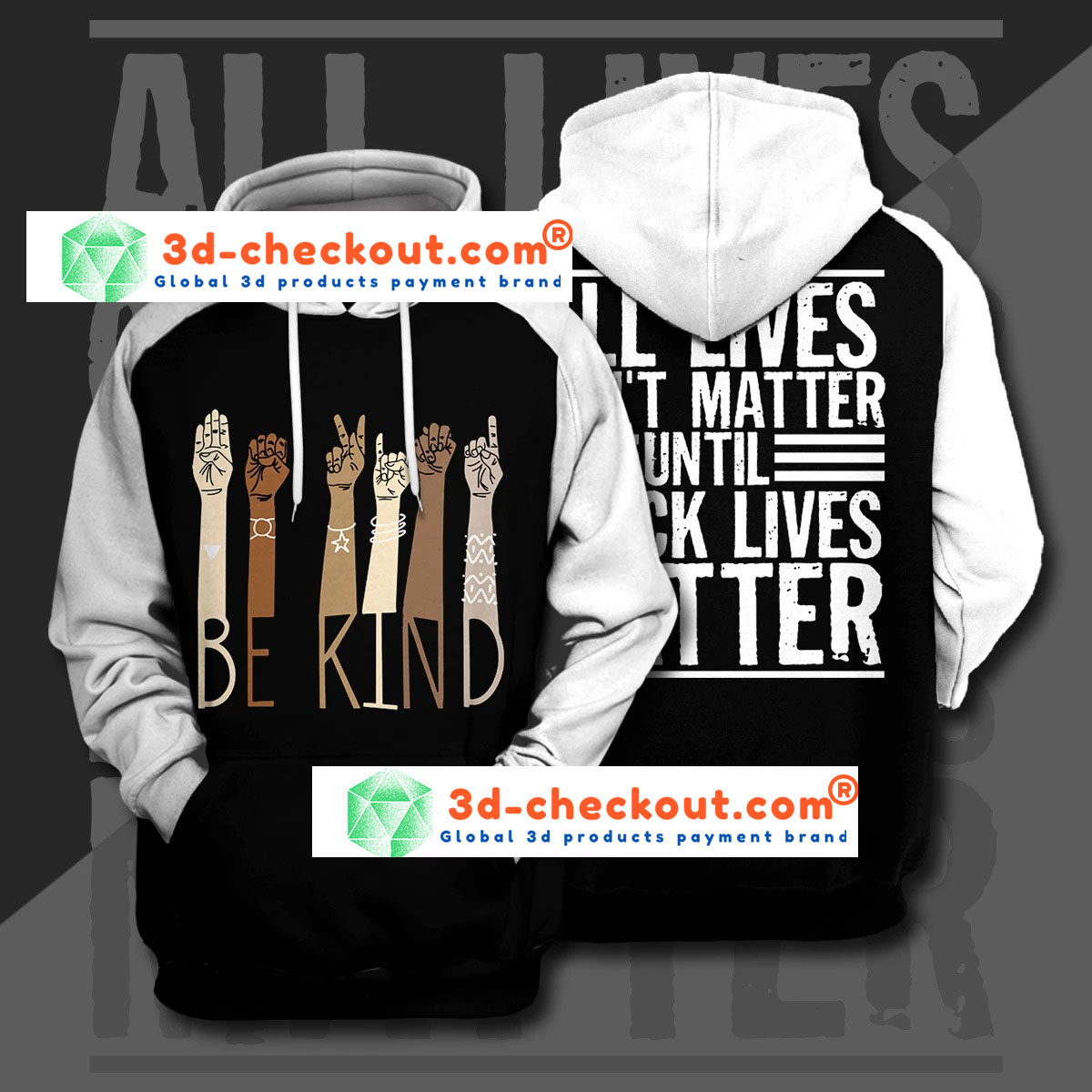 Be kind all lives cant matter until 3d print hoodie