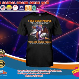 Dragon I see dead people they are stupid people shirt1