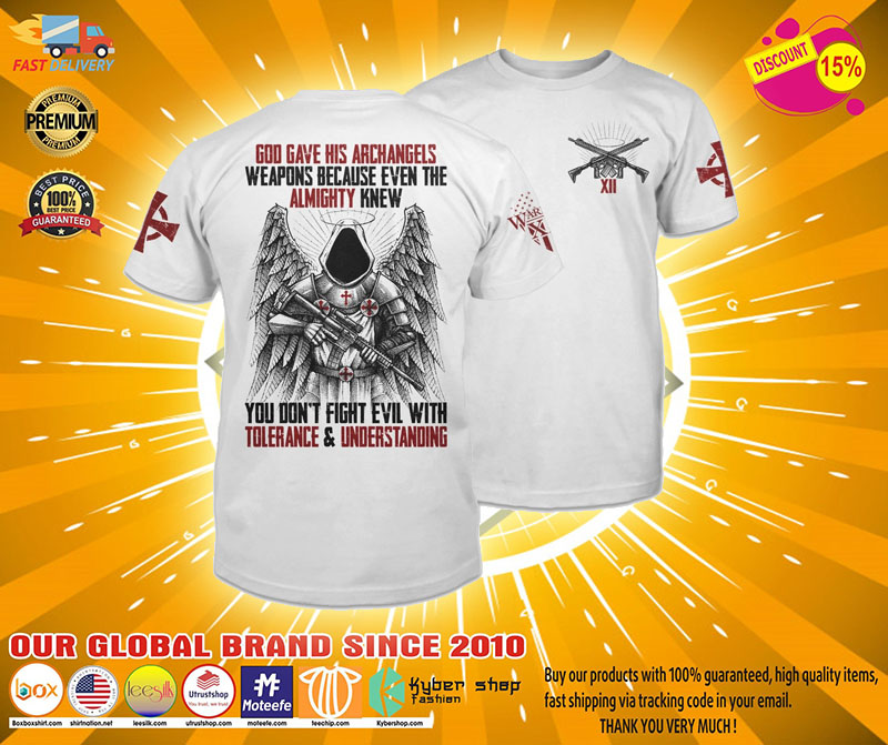 God gave his archagels weapons because even the almighty knew 3d shirt31