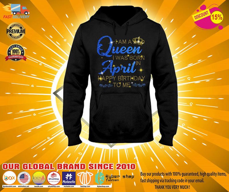 I am a queen I was born in April Happy Birthday to me 3D hoodie2