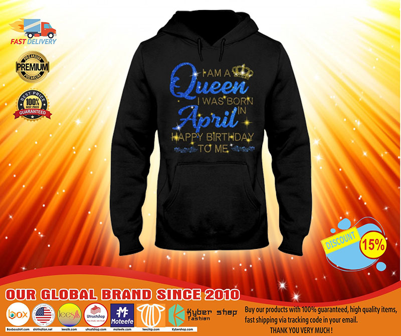 I am a queen I was born in April Happy Birthday to me 3D hoodie3