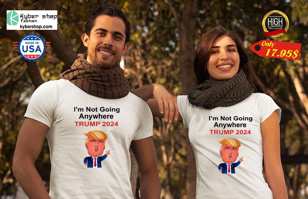 Im not going anywhere trump 2024 Shirt2