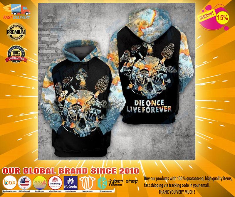 Mushroom Skull Die once live forever 3D hoodie3