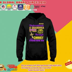 Never underestimate a grandma who does all things through christ who strengthens her shirt2