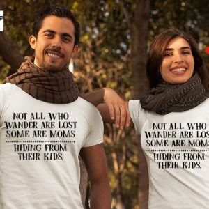 Not all who wander are lost some are moms hiding from theri kids Shirt3