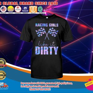 Racing girls like it dirty shirt1