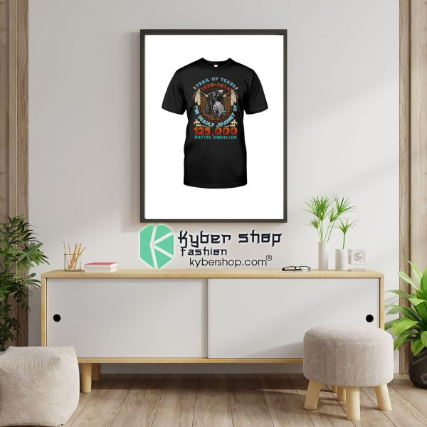 Trail of tears 1828 1838 the deadly journey of 125000 native american shirt9