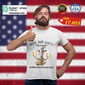 Beer and goats make me happy humans make my head hurt shirt5