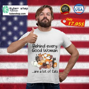 Behind every good woman are a lot of cats shirt5