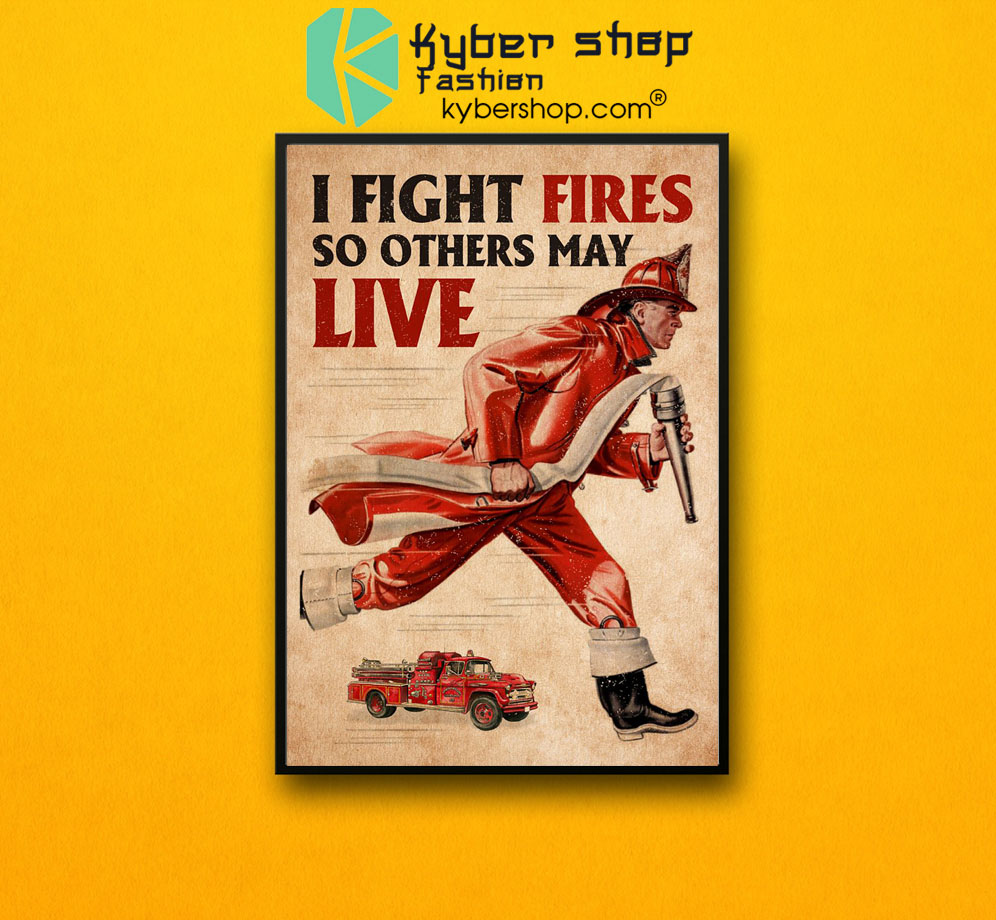 Firefighter I fight fires so others may live poster7