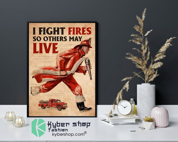 Firefighter I fight fires so others may live poster9