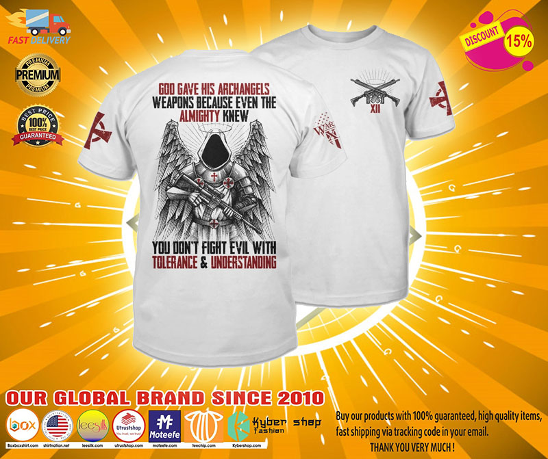 God gave his archangels weapons because even the almighty knew T shirt4