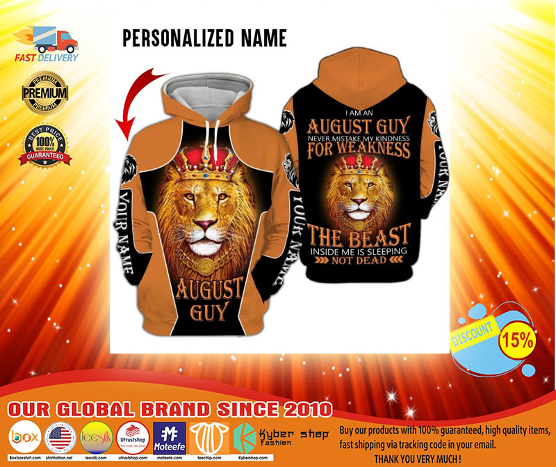 I am a august guy never mistake my kindness for weakness the beast inside me is sleeping not dead custom name 3D hoodie3