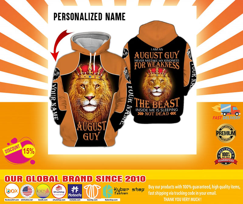 I am a august guy never mistake my kindness for weakness the beast inside me is sleeping not dead custom name 3D hoodie4