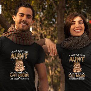 I have two titles aunt and cat mom and I rock them both shirt8