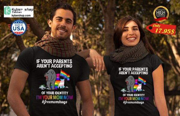 If Your Parents Arent Accepting Of your Identity Shirt 7