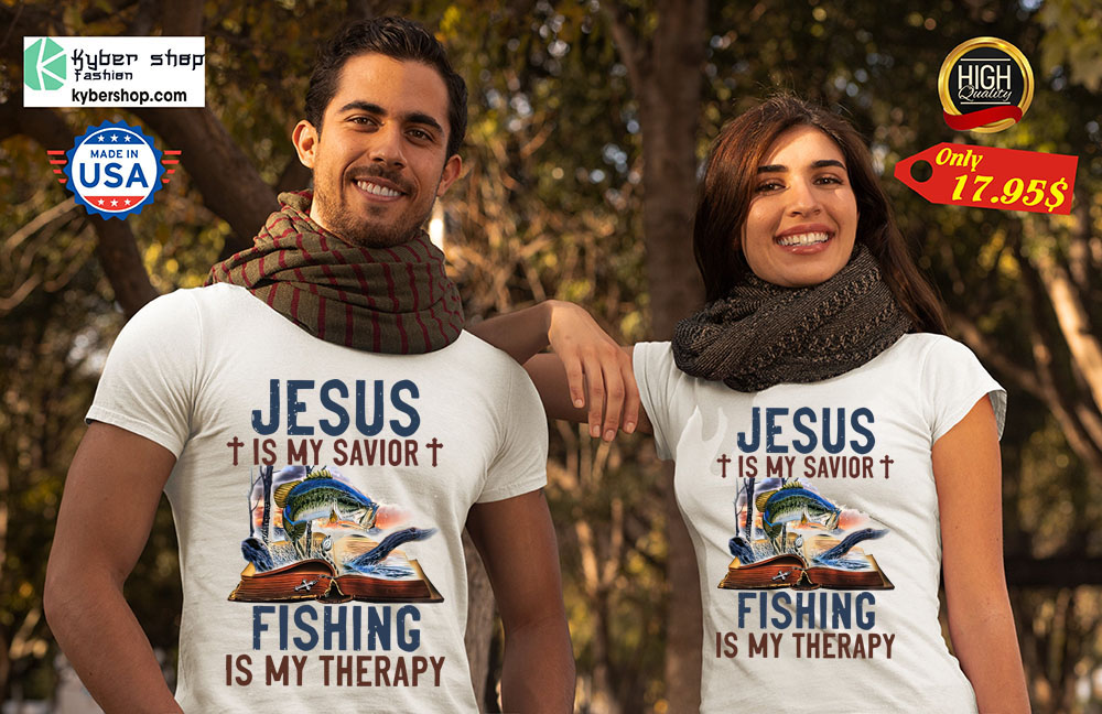 Jesus Is My Savior Fishing Is My Therapy Shirt7 1