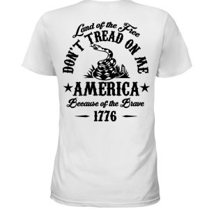 Land Of The Free Dont Tread On Me America Because Of The Brave 1776 1