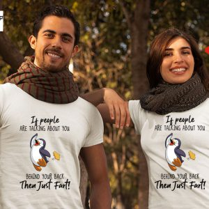 Penguin if people are talking about you behind your back then just fart shirt7
