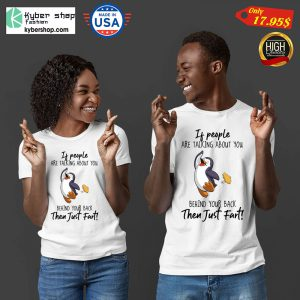 Penguin if people are talking about you behind your back then just fart shirt8