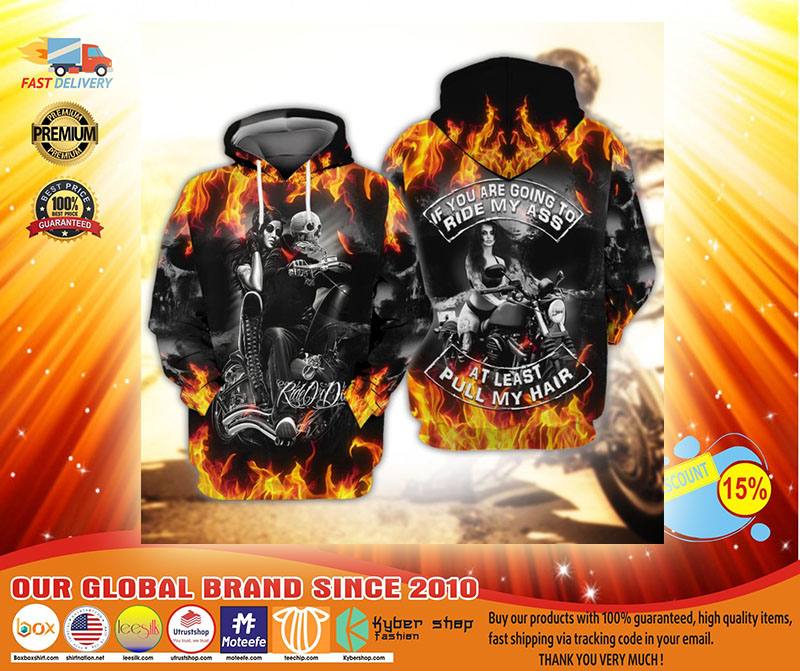 Skull fire if you are going to ride my ass at least pull my hair 3d hoodie3