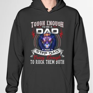 Tough Enough To Be A Dad And Step Dad Shirt9